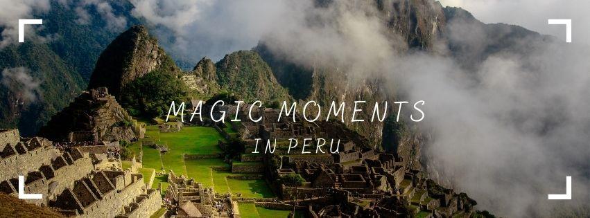 MAGIC MOMENTS IN PERU